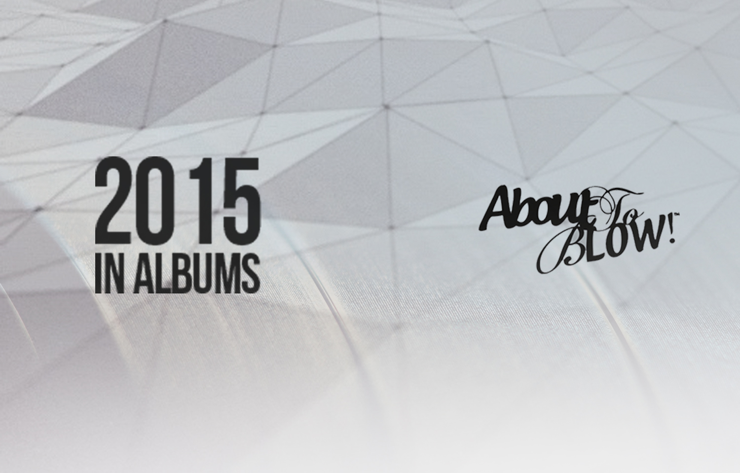 The Definitive Guide To The Best Albums Of 2015 [Feature